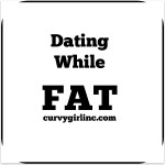 Dating While Fat : Adventures in Online Dating